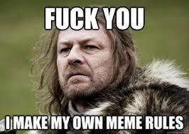 Fuck You Memes - fuck you i make my own meme rules memes