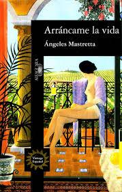 Arráncame la Vida por Ángeles Mastretta