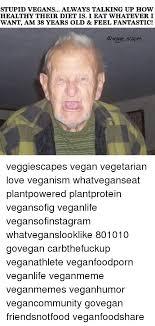 Memes Vegetarian - stupid vegans always talking up how healthy their diet is i eat