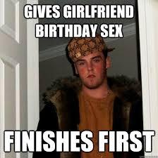Birthday Sex Meme - gives girlfriend birthday sex finishes first scumbag steve