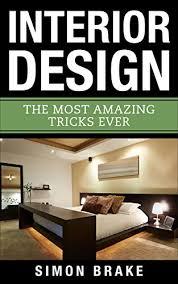 Interior Design The Most Amazing Tricks Ever Interior Design