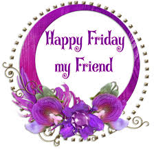 happy friday my friend pictures photos and images for