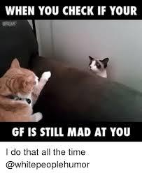 Mad Girlfriend Meme - 25 best memes about still mad at you still mad at you memes