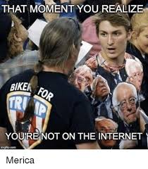 Biker Meme - that moment you realize biker youre not on the internet imgflip
