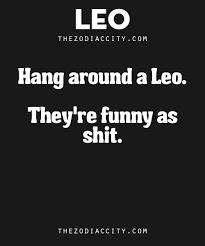 Leo Season Meme - zodiac leo facts hang around a leo they re funny as sh t