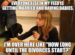 Married Meme - everyone else in my feed is getting married and having babies i m