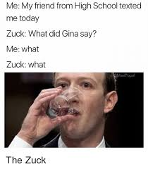 School Today Meme - me my friend from high school texted me today zuck what did gina
