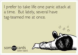 Panic Attack Meme - i prefer to take life one panic attack at a time but lately