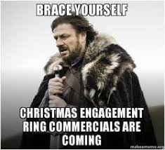 Engagement Meme - brace yourself christmas engagement ring commercials are coming