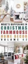 Just Home Decor What U0027s Happening In Christmas Farmhouse Home Decor Volume 42 The