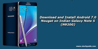 Install Android Nougat On Galaxy Note 8 0 And Install Android 7 0 Nougat On Indian Galaxy Note 5 N920g
