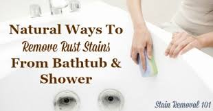 How To Remove Stain From Bathtub Removing Rust Stains From Bathtub Natural Home Remedies