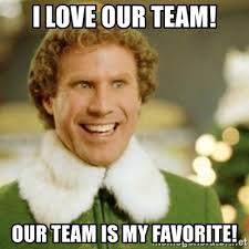Team Meme - i love our team our team is my favorite buddy the elf meme