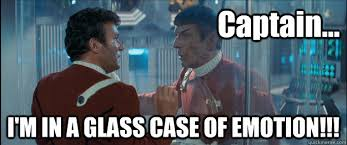 Glass Case Of Emotion Meme - captain i m in a glass case of emotion emotional spock