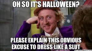 Meme Slut - oh so it s halloween please explain this obvious excuse to dress