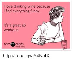 Memes And Everything Funny - ove drinking wine because find everything funny it s a great ab