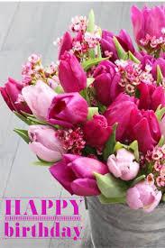 Loving Happy Birthday Quotes by 124 Best Happy Birthday Flower Images On Pinterest Birthday