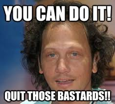 Meme You Can Do It - you can do it quit those bastards rob schneider quickmeme