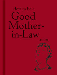 Bad Mothers How To Be A Good Mother In Law Bodleian Library The