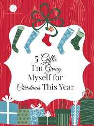 5 gifts i u0027m giving myself for christmas this year summer u0027s