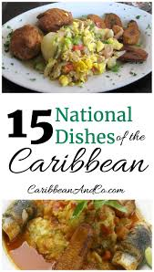 cuisine a but 15 national dishes of the caribbean caribbean co