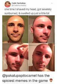 Shaved Head Meme - cade huckabay one time l shaved my head got severely sunburned