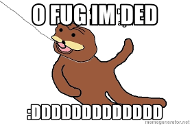 Fug Meme - o fug im ded ddddddddddddd o fug meme generator