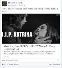 Make A Facebook Meme - sleepy hollow fox facebook death memes katrina colorwebmag just