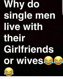 Single Men Meme - why do single men live with their girlfriends or wives meme on sizzle