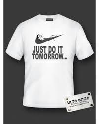 Tshirt Meme - t shirt just do it tomorrow meme t shirt white yellow blue