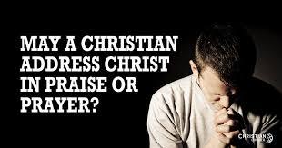 christian prayer may a christian address in praise or prayer christian