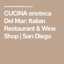 san diego farm to table cucina enoteca del mar italian restaurant wine shop san diego