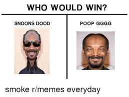 R Memes - who would win snoons dood poop gggg 2e meme on me me