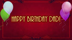 happy birthday dad best birthday wishes for my father youtube