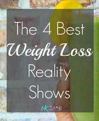 Reality Shows Tv U0027s Best Weight Loss Reality Shows Ok Dani