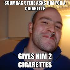 Scumbag Meme - scumbag steve asks him for a cigarette gives him 2 cigarettes