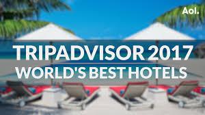 the world u0027s best hotels 2017 according to tripadvisor aol uk travel