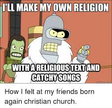 Making My Own Meme - illmake my own religion with areligioustertand catchy songs quick