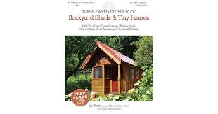 Backyard Guest Cottage by The Tumbleweed Diy Book Of Backyard Sheds And Tiny Houses Build