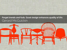 Design Fads Forget Trends And Fads Good Design Enhances Quality