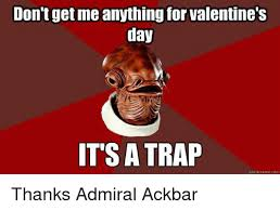 Star Wars Valentine Meme - don t get me anything for valentine s day it s a trap quick meme