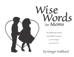 amazon com wise words for moms 9780966378665 ginger hubbard books
