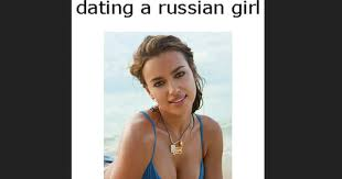 Russian Girl Meme - dating a russian girl is quite the intimidating experience
