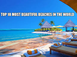 World Most Beautiful Beaches Top 10 Most Beautiful Beaches In The World