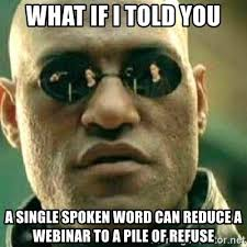 Webinar Meme - what if i told you a single spoken word can reduce a webinar to a