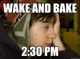 Stoner Meme - the afternoon wake and bake