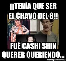 Memes Del Buki - meme personalizado tenía que ser el chavo del 8 fué cashi shin