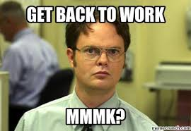 Get Back To Work Meme - back to work