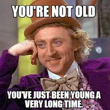 Old Time Meme - meme creator you re not old you ve just been young a very long