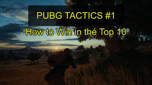 pubg 1 0 release pubg tactics 1 how to win in the top 10 tips from a rank 1